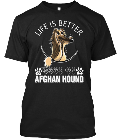 Life Is Better With An Afghan Hound Black T-Shirt Front