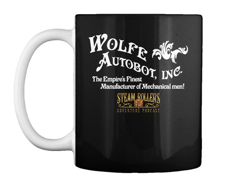 Wolfe Autobot, Inc. The Empire's Finest Manufacturer Of Mechanical Men! Steam Rollers Adventure Podcast Black Mug Front