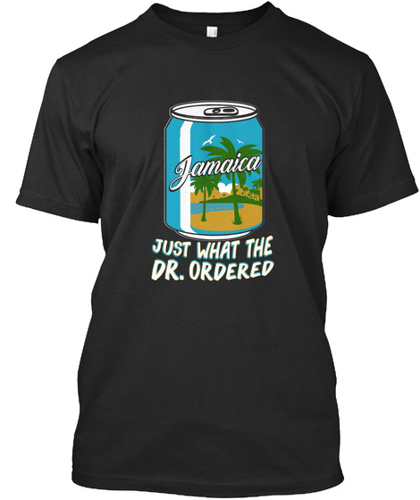 Jamaica Just What The Dr.  Ordered Black T-Shirt Front