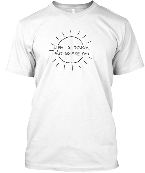 1588c18a3 from Good Vibe Nation. Life Is Tough But So Are You White T-Shirt Front