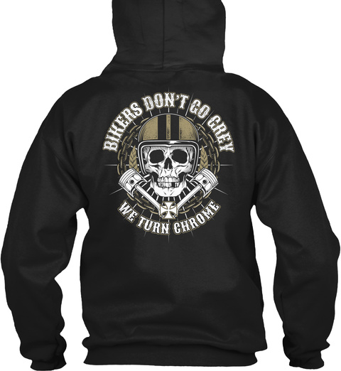 Bikers Don't Go Gray We Turn Chrome Black Sweatshirt Back