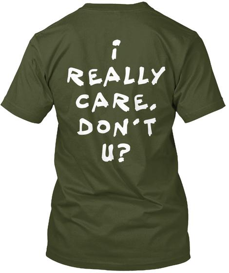 I Really Care, Don't U? Military Green T-Shirt Back