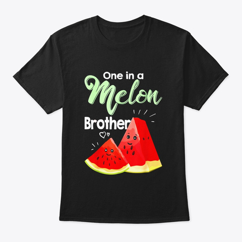 One In A Melon Brother Shirt Funny Black T-Shirt Front