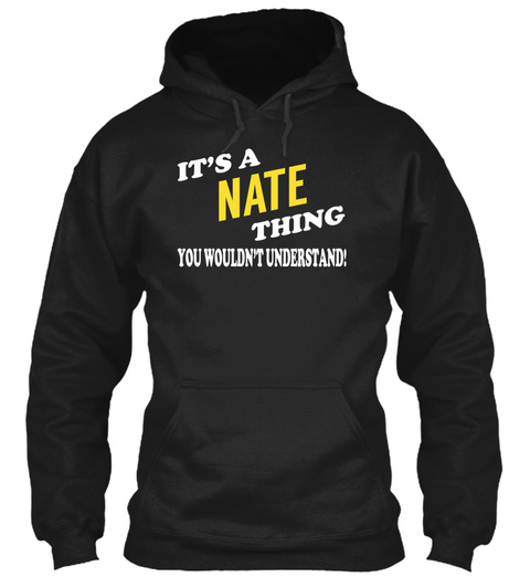 It's A Nate Thing You Wouldn't Understand! Black T-Shirt Front