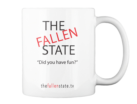 The Fallen State Did You Have Fun? The Fallenstate.Tv White Mug Back