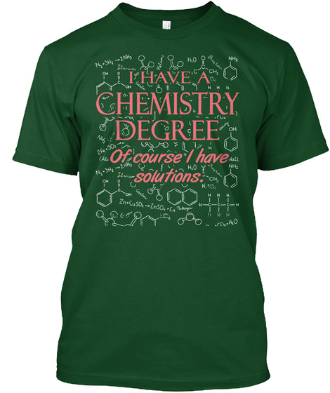 I Have A Chemistry Degree Of Course I Have Solutions. Deep Forest T-Shirt Front