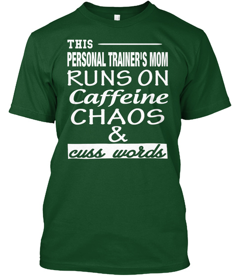 This Personal Trainers Mom Runs On Caffeine Chaos & Cuss Words Deep Forest T-Shirt Front