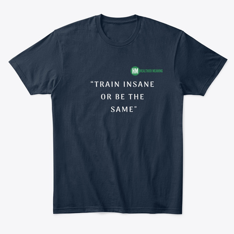 Train Insane Or Remain The Same T Shirt New Navy T-Shirt Front