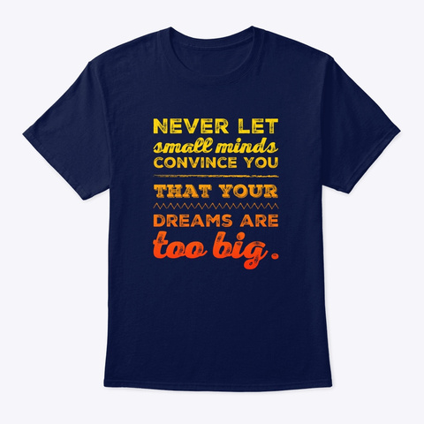 Your Dreams Are Too Big  Navy T-Shirt Front