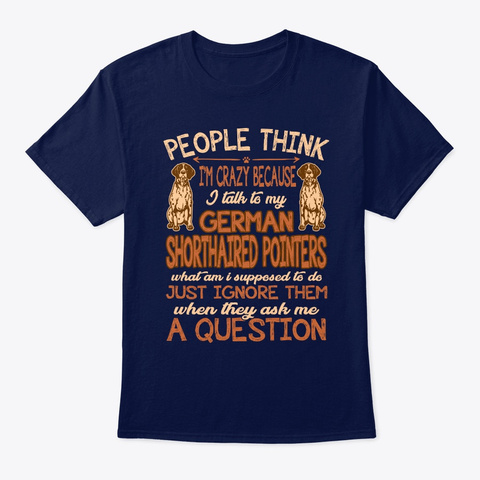 Crazy I Talk To Shorthaired Pointers Navy T-Shirt Front