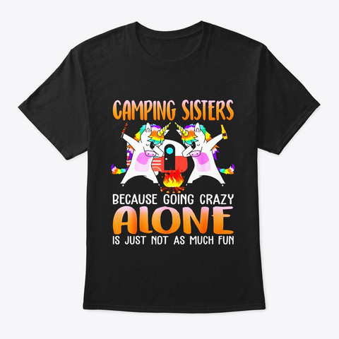 Funny Camping Sisters Because Going Black T-Shirt Front