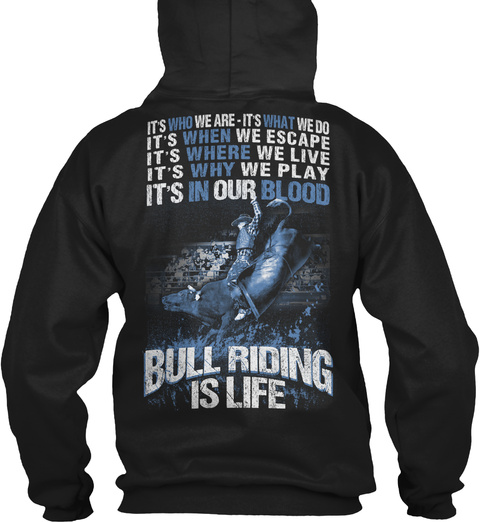 It's Who We Are It's What We Do It's When We Escape It's Where We Live It's Why We Play It's In Our Blood Bull... Black Sweatshirt Back