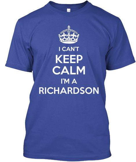 I Can't Keep Calm I'm A Richardson Deep Royal T-Shirt Front