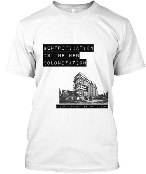 Gentrification Is New Colonization White T-Shirt Front