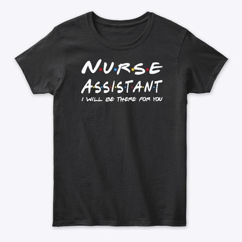Nurse Assistant Gifts Black T-Shirt Front