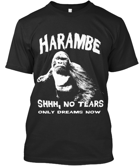 Harambe Shhh, No Tears Only Dreams Now Black T-Shirt Front