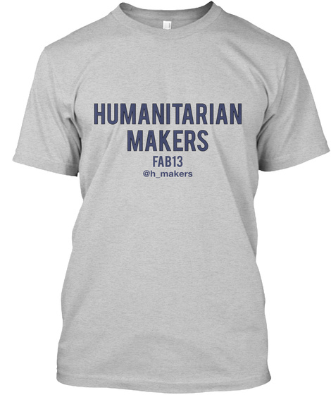 Humanitarian Makers Fab13 @H Makers Light Steel T-Shirt Front