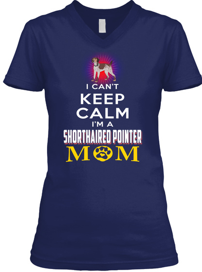 Keep Calm I'm A Shorthaired Pointer Mom Navy T-Shirt Front