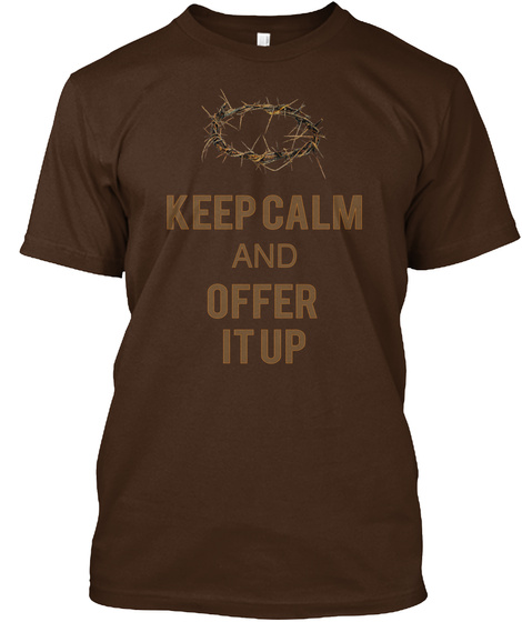 Keep Calm And Offer It Up Dark Chocolate T-Shirt Front