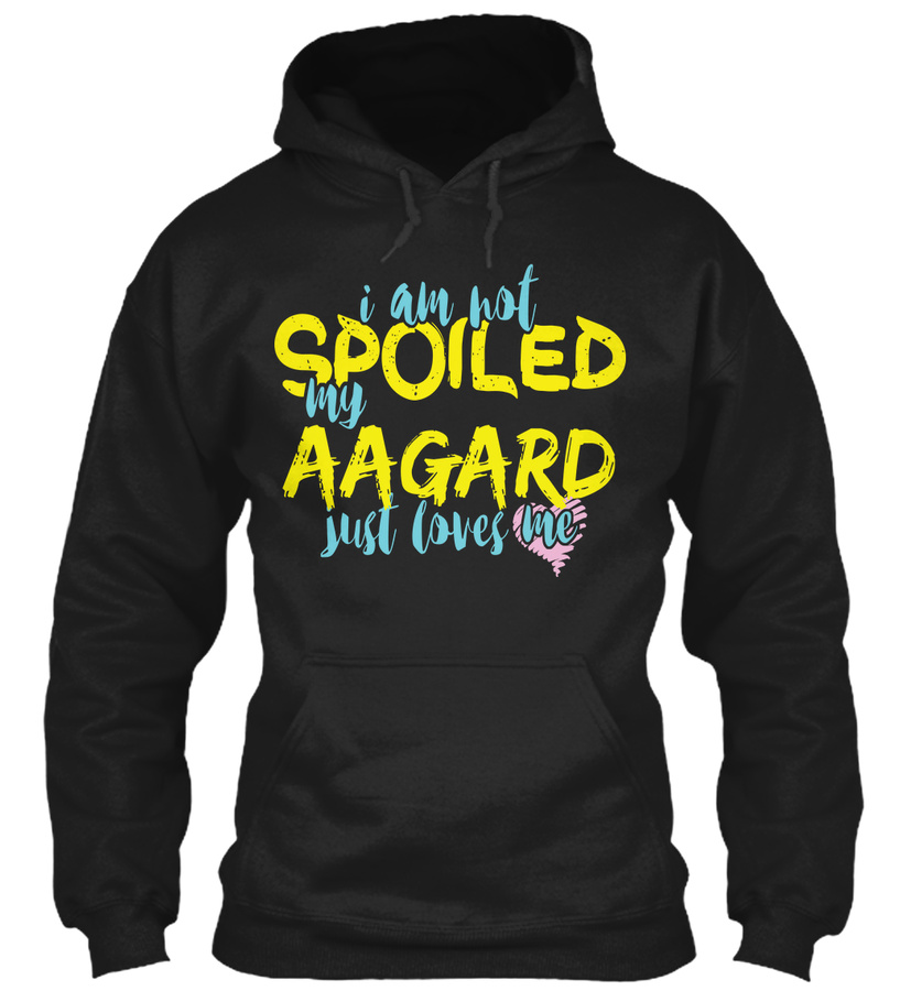 I AM NOT SPOILED MY AAGARD JUST LOVES ME Unisex Tshirt