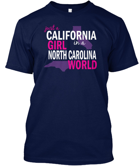 Just A California Girl In A North Carolina World Navy T-Shirt Front