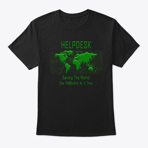 Helpdesk Saving The World Shirt Black T-Shirt Front