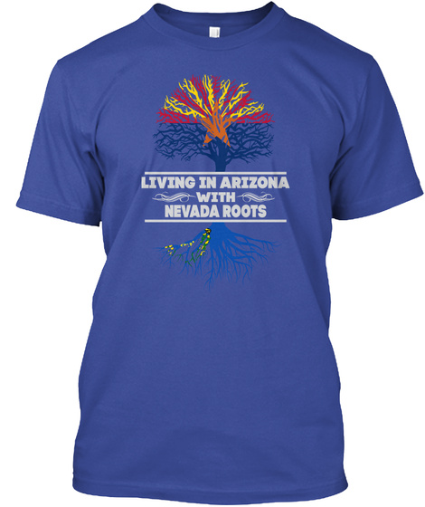 Living In Arizona With Nevada Roots Deep Royal T-Shirt Front