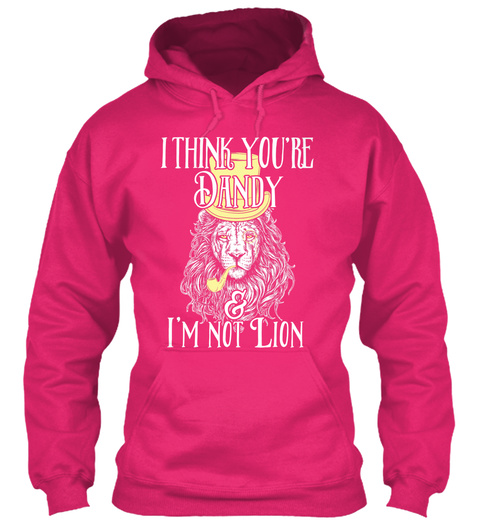 I Think You're Dandy & I'm Not Lion Heliconia T-Shirt Front