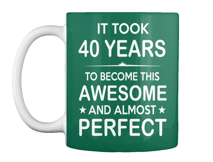 Forty 40 Year Old 40th Birthday Ideas Her Him Gift Coffee Mug