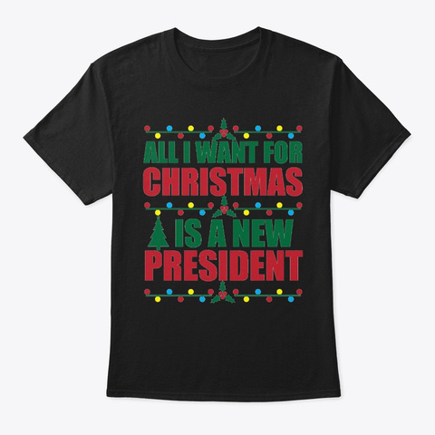 All I Want For Christmas New President Black T-Shirt Front
