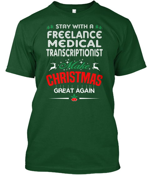 Stay With A Freelance Medical Transcriptionist Make Christmas Great Again Deep Forest T-Shirt Front