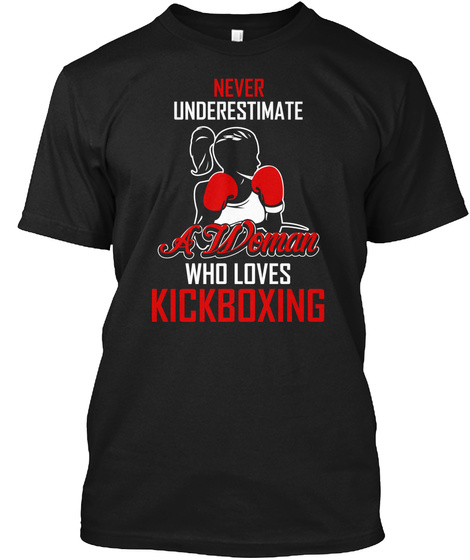 Never Underestimate A Woman Who Loves Kickboxing Black T-Shirt Front