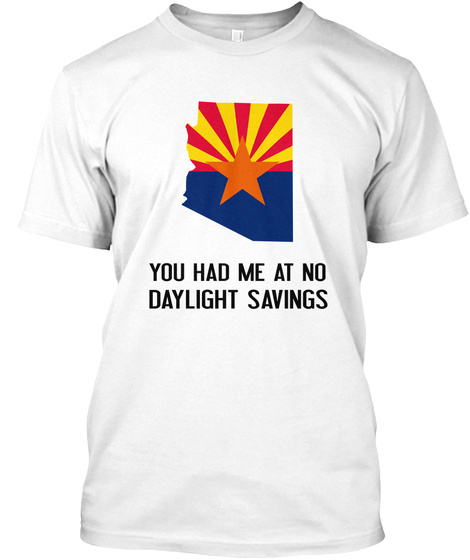 Arizona No Daylight Savings White T-Shirt Front