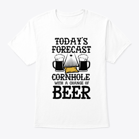 Cornhole Funny Forcast Bean Bag And Beer White T-Shirt Front