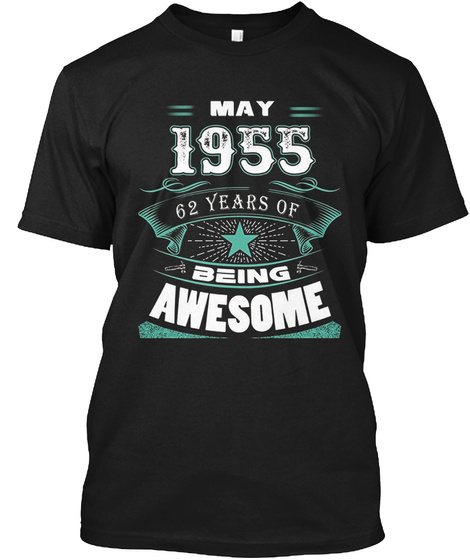 May 1955 62 Years Of Being Awesome Tee Black T-Shirt Front