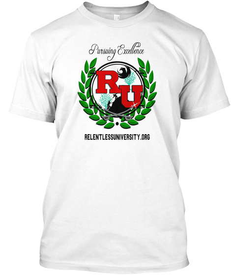 Pursuing Excellence Relentlessuniversity.Org White T-Shirt Front
