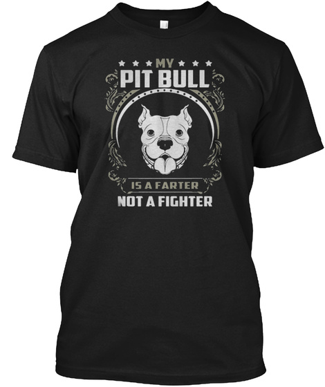 My Pit Bull Is A Farter Not A Fighter Black T-Shirt Front