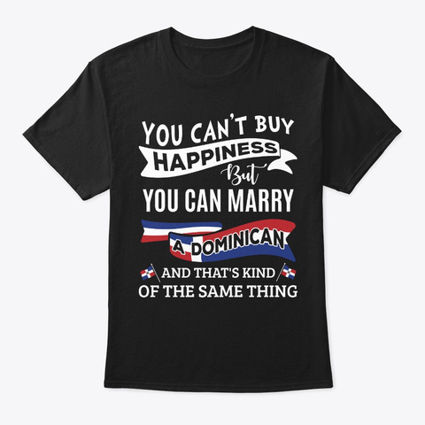 Can't Buy Happiness Can Marry Dominican Black T-Shirt Front