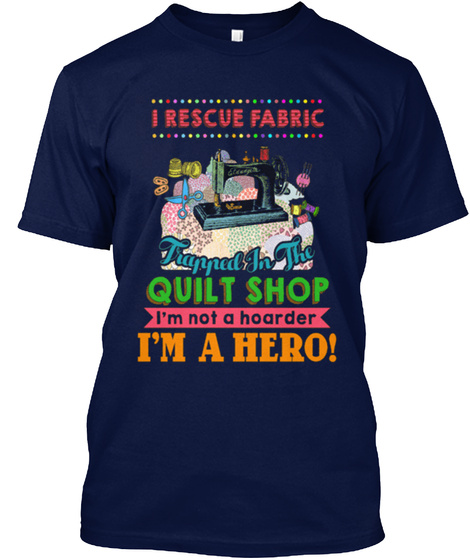 I Research Fabric Trapped In The Quilt Shop I'm Not A Hoarder I'm A Hero Navy T-Shirt Front