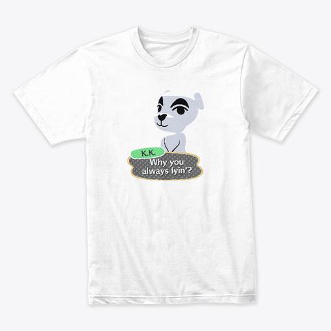 K.K.   Why You Always Lyin? White T-Shirt Front