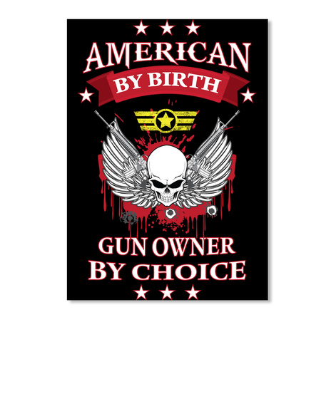American By Birth Gun Owner By Choice Products From Gun