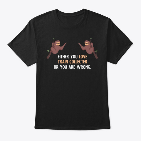 Either You Love Train Collecter Or You A Black T-Shirt Front