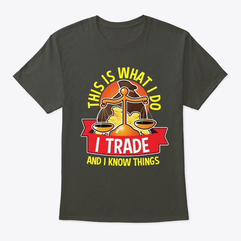 I Trade And I Know Things Stocks Forex Smoke Gray T-Shirt Front