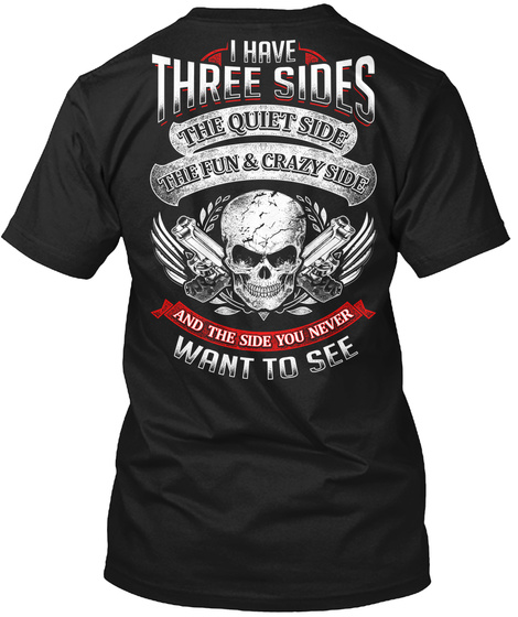 I Have Three Sides The Quit Side The Fun & Crazy Side And The Side You Never Want To See Black T-Shirt Back
