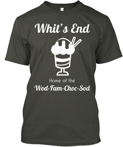 Whit's End Home Of The Wod Fam Choc Sod Smoke Gray T-Shirt Front