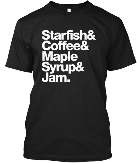 Starfish & Coffee & Maple Syrup & Jam Black T-Shirt Front