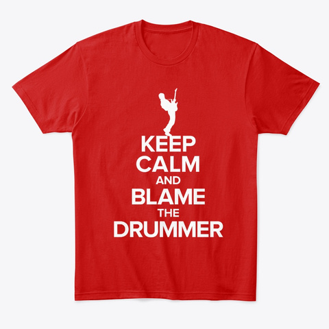 Keep Calm And Blame The Drummer Classic Red T-Shirt Front