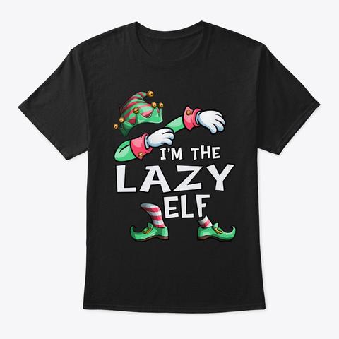 I'm The Lazy Elf Dabbing Christmas Famil Black T-Shirt Front