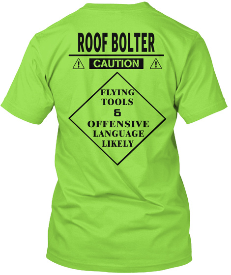 Roof Bolter  Caution Flying Tools & Offensive Language Likely Lime T-Shirt Back