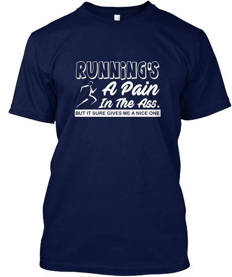 Running's A Pain In The Ass. But It Sure Gives Me A Nice One Navy Camiseta Front